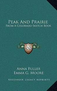 Peak and Prairie by Anna Fuller, Emma G Moore (9781163354162) - HardCover - Modern & Contemporary Fiction Literature