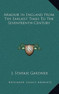 Armour in England from the Earliest Times to the Seventeenth Century by J Starkie Gardner (9781163354193) - HardCover - Modern & Contemporary Fiction Literature