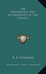 The Genuineness and Authenticity of the Gospels by B A Hinsdale (9781163355138) - HardCover - Modern & Contemporary Fiction Literature