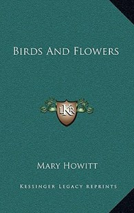 Birds and Flowers by Mary Howitt (9781163355367) - HardCover - Modern & Contemporary Fiction Literature