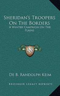 Sheridan's Troopers on the Borders by De Benneville Rand Keim (9781163355756) - HardCover - Military