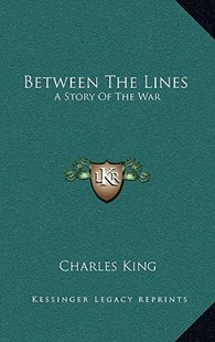 Between the Lines by Charles King (9781163355862) - HardCover - Modern & Contemporary Fiction Literature