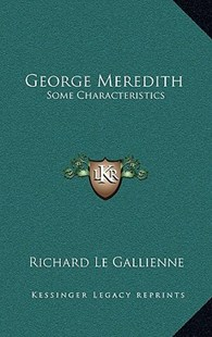George Meredith by Richard Le Gallienne (9781163356357) - HardCover - Modern & Contemporary Fiction Literature