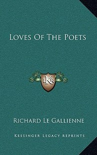 Loves of the Poets by Richard Le Gallienne (9781163356364) - HardCover - Modern & Contemporary Fiction Literature