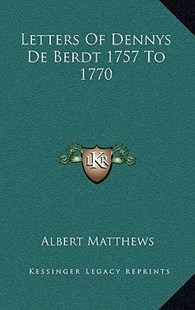 Letters of Dennys de Berdt 1757 to 1770 by Albert Matthews (9781163356913) - HardCover - Modern & Contemporary Fiction Literature