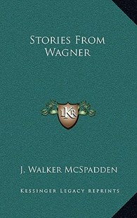 Stories from Wagner by J Walker McSpadden (9781163356975) - HardCover - Modern & Contemporary Fiction Literature