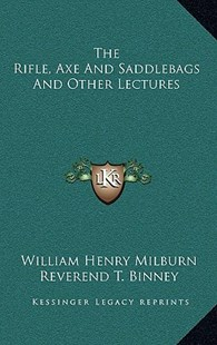 The Rifle, Axe and Saddlebags and Other Lectures by William Henry Milburn, Reverend T Binney (9781163357057) - HardCover - Modern & Contemporary Fiction Literature