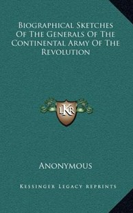 Biographical Sketches of the Generals of the Continental Army of the Revolution by Anonymous (9781163357293) - HardCover - Modern & Contemporary Fiction Literature