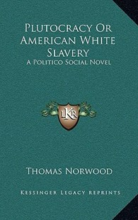 Plutocracy or American White Slavery by Thomas Manson Norwood (9781163357422) - HardCover - Modern & Contemporary Fiction Literature