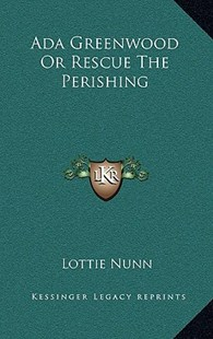 ADA Greenwood or Rescue the Perishing by Lottie Nunn (9781163357439) - HardCover - Modern & Contemporary Fiction Literature