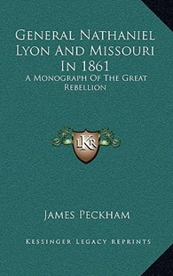 General Nathaniel Lyon and Missouri in 1861 by James Peckham (9781163357552) - HardCover - Modern & Contemporary Fiction Literature