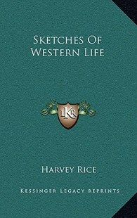 Sketches of Western Life by Harvey Rice (9781163357859) - HardCover - Modern & Contemporary Fiction Literature