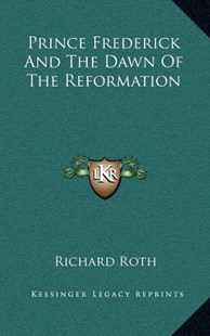 Prince Frederick and the Dawn of the Reformation by Richard Roth (9781163357958) - HardCover - Modern & Contemporary Fiction Literature