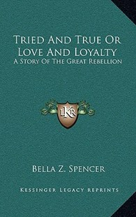 Tried and True or Love and Loyalty by Bella Z Spencer (9781163358368) - HardCover - Modern & Contemporary Fiction Literature