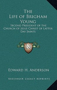 The Life of Brigham Young by Edward H Anderson (9781163359563) - HardCover - Modern & Contemporary Fiction Literature