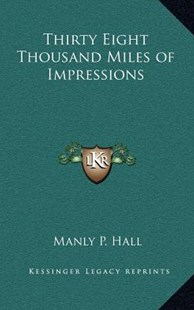 Thirty Eight Thousand Miles of Impressions by Manly P Hall (9781163359624) - HardCover - Modern & Contemporary Fiction Literature