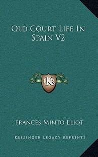 Old Court Life in Spain V2 by Frances Minto Eliot (9781163359747) - HardCover - Modern & Contemporary Fiction Literature