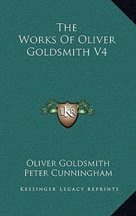 The Works of Oliver Goldsmith V4 by Oliver Goldsmith, Peter Cunningham (9781163359815) - HardCover - Modern & Contemporary Fiction Literature