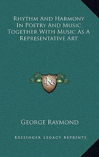 Rhythm and Harmony in Poetry and Music Together with Music as a Representative Art by George Raymond (9781163360026) - HardCover - Entertainment Music General