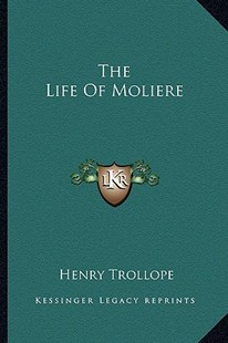 The Life of Moliere by Henry Trollope (9781163360491) - HardCover - Modern & Contemporary Fiction Literature