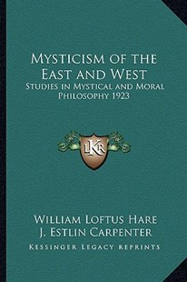 Mysticism of the East and West by William Loftus Hare, J Estlin Carpenter (9781163365113) - HardCover - Modern & Contemporary Fiction Literature