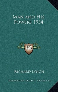 Man and His Powers 1934 by Richard Lynch (9781163365601) - HardCover - Modern & Contemporary Fiction Literature