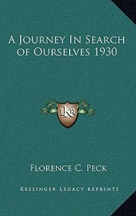 A Journey in Search of Ourselves 1930 by Florence C Peck (9781163365984) - HardCover - Modern & Contemporary Fiction Literature