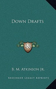 Down Drafts by B M Atkinson Jr. (9781163370209) - HardCover - Modern & Contemporary Fiction Literature