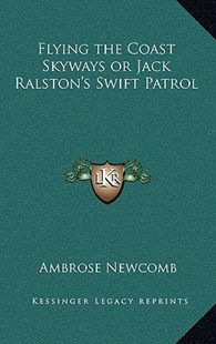 Flying the Coast Skyways or Jack Ralston's Swift Patrol by Ambrose Newcomb (9781163370827) - HardCover - Modern & Contemporary Fiction Literature