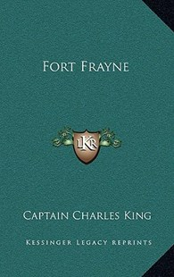 Fort Frayne by Captain Charles King (9781163370933) - HardCover - Modern & Contemporary Fiction Literature