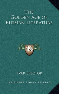 The Golden Age of Russian Literature by Ivar Spector (9781163378816) - HardCover - Reference
