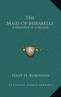 The Maid of Mirabelle by Eliot H Robinson (9781163379615) - HardCover - Modern & Contemporary Fiction Literature