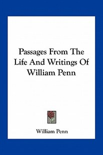 Passages from the Life and Writings of William Penn by William Penn (9781163390252) - HardCover - Modern & Contemporary Fiction Literature