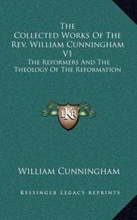 The Collected Works of the REV. William Cunningham V1 by William Cunningham (9781163486832) - HardCover - Modern & Contemporary Fiction Literature
