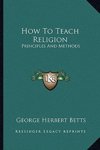 How to Teach Religion by George Herbert Betts (9781163601044) - PaperBack - Modern & Contemporary Fiction Literature