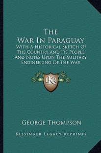 The War in Paraguay by George Thompson (9781163625187) - PaperBack - Modern & Contemporary Fiction Literature