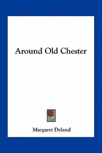 Around Old Chester by Margaret Deland (9781163720844) - PaperBack - Modern & Contemporary Fiction Literature