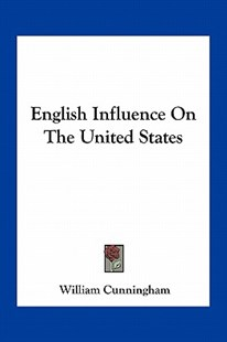 English Influence on the United States by William Cunningham (9781163766835) - PaperBack - Modern & Contemporary Fiction Literature