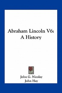 Abraham Lincoln V6 by John George Nicolay, John Hay (9781163802472) - PaperBack - Modern & Contemporary Fiction Literature