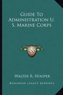 Guide to Administration U. S. Marine Corps by Walter R Hooper (9781163809198) - PaperBack - Modern & Contemporary Fiction Literature