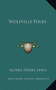 Wolfville Folks by Alfred Henry Lewis (9781163857861) - HardCover - Modern & Contemporary Fiction Literature