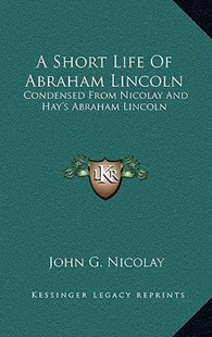 A Short Life of Abraham Lincoln by John George Nicolay (9781163873649) - HardCover - Modern & Contemporary Fiction Literature