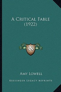 A Critical Fable (1922) a Critical Fable (1922) by Amy Lowell (9781163886328) - PaperBack - Modern & Contemporary Fiction Literature