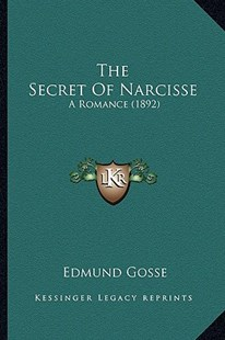 The Secret of Narcisse the Secret of Narcisse by Edmund Gosse 1849-1928 (9781163894323) - PaperBack - Modern & Contemporary Fiction Literature