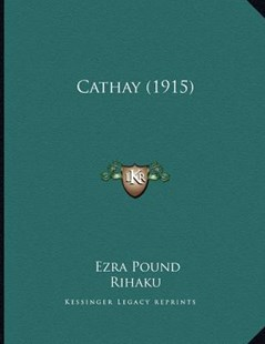 Cathay (1915) by Ezra Pound, Rihaku, Ernest Fenollosa (9781163925737) - PaperBack - Modern & Contemporary Fiction Literature