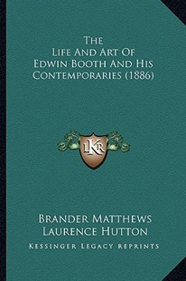 The Life and Art of Edwin Booth and His Contemporaries (1886) by Brander Matthews, Laurence Hutton (9781163981450) - PaperBack - Modern & Contemporary Fiction Literature