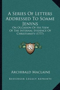 A Series of Letters Addressed to Soame Jenyns by Archibald MacLaine (9781164024231) - PaperBack - Modern & Contemporary Fiction Literature