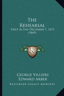 The Rehearsal by George Villiers, Edward Arber (9781164035770) - PaperBack - Modern & Contemporary Fiction Literature