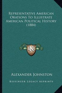 Representative American Orations to Illustrate American Political History (1884) by Alexander Johnston (9781164041450) - PaperBack - Modern & Contemporary Fiction Literature
