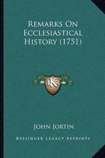 Remarks on Ecclesiastical History (1751) by John Jortin (9781164044079) - PaperBack - Modern & Contemporary Fiction Literature